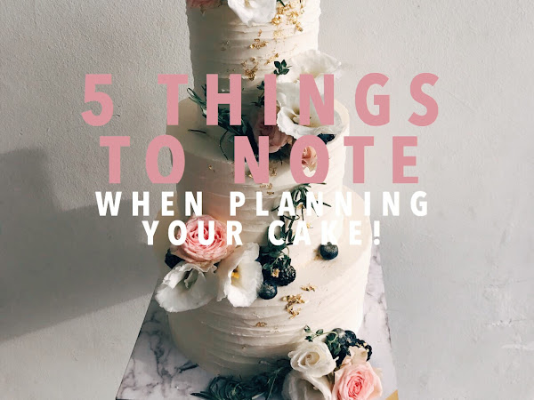 5 Things to Note when Planning your Cake!