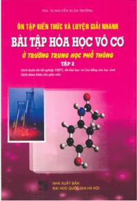 Ôn Tập Kiến Thức Và Luyện Giải Nhanh Bài Tập Hóa Học Tập 2: Vô Cơ - Nguyễn Xuân Trường