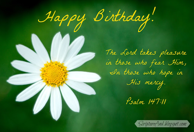 Happy Birthday image with daisy and Psalm 147:11 from ScriptureAnd.blogspot.com