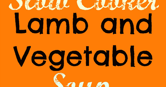 Slow Cooker Lamb and Vegetable Soup