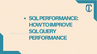 SQL PERFORMANCE: HOW TO IMPROVE SQL QUERY PERFORMANCE