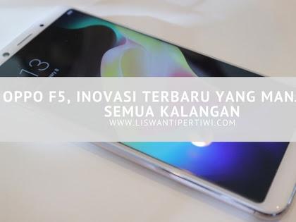 OPPO F5, Inovasi Terbaru Yang Manjakan Semua Kalangan