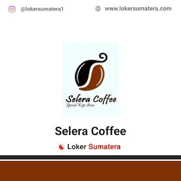 Lowongan Kerja Pekanbaru, Selera Coffee Juni 2021