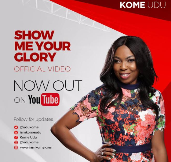 MUSIC: SHOW ME YOUR GLORY (AUDIO & VIDEO) BY KOME UDU  @UduKome