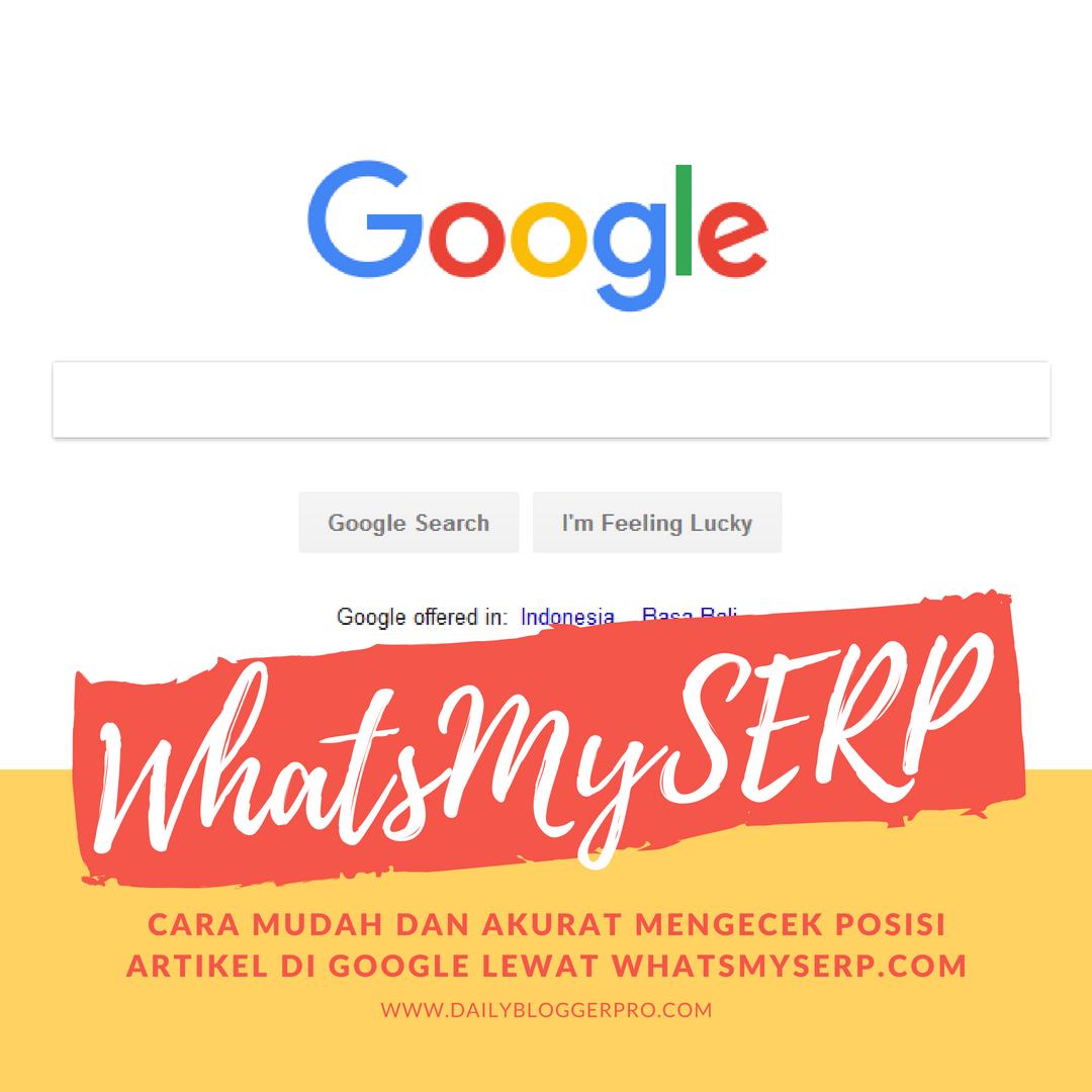 Cara Mudah Dan Akurat Mengecek Posisi Artikel Di Google Lewat WhatsMySERP.com