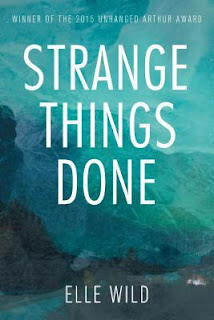 Strange Things Done by Elle Wild