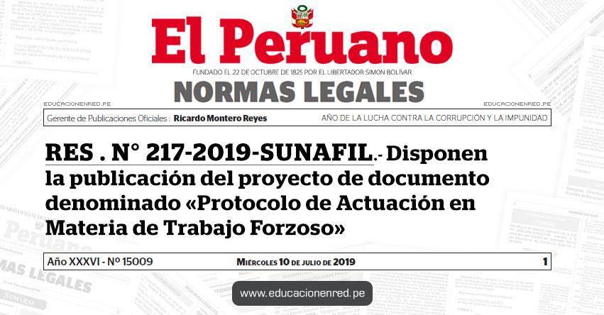 RES . N° 217-2019-SUNAFIL - Disponen la publicación del proyecto de documento denominado «Protocolo de Actuación en Materia de Trabajo Forzoso» www.sunafil.gob.pe