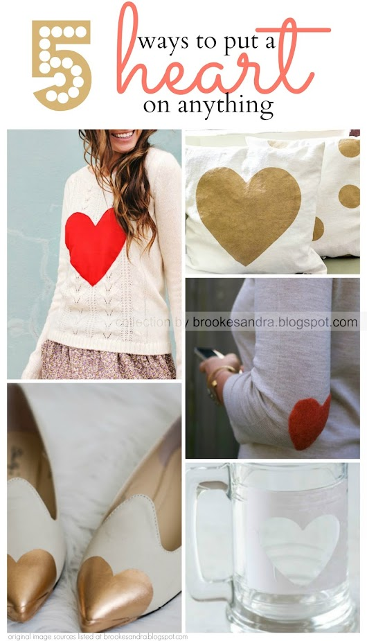 DIY Valentine's Ideas: 5 ways to put a heart on anything!
