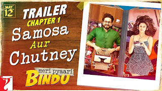Meri Pyaari Bindu – Exclusive Trailer 1- Samosa aur Chutney – Parineeti Chopra and Ayushmann Khurrana