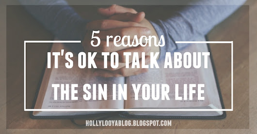 5 Reasons It's OK To Talk About The Sin In Your Life