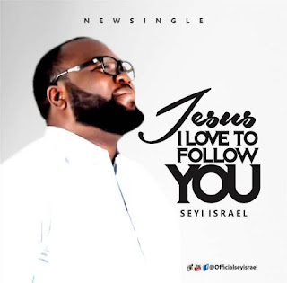 Seyi Israel – Jesus I Love To Follow You