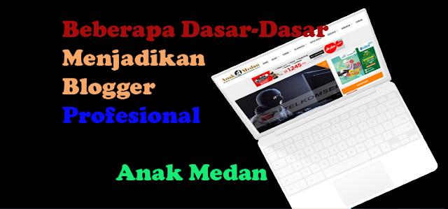 Beberapa Dasar-Dasar Menjadikan Blogger Profesional