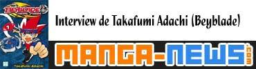 http://www.manga-news.com/index.php/actus/2018/05/22/Interview-du-mangaka-Takafumi-Adachi-Beyblade-Ballet-Hero-Fantasy