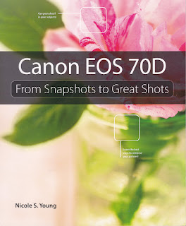 Canon EOS 70D: 'From Snapshots to Great Shots' By Nicole S. Young