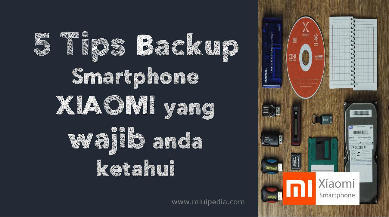 5 Tips Backup Smartphone XIAOMI yang wajib anda ketahui