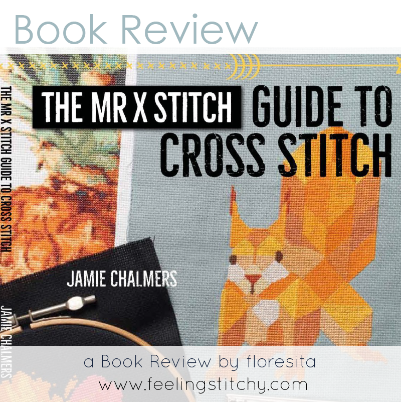 Book Review of The MrXStitch Guide to Cross Stitch, post by floresita for Feeling Stitchy