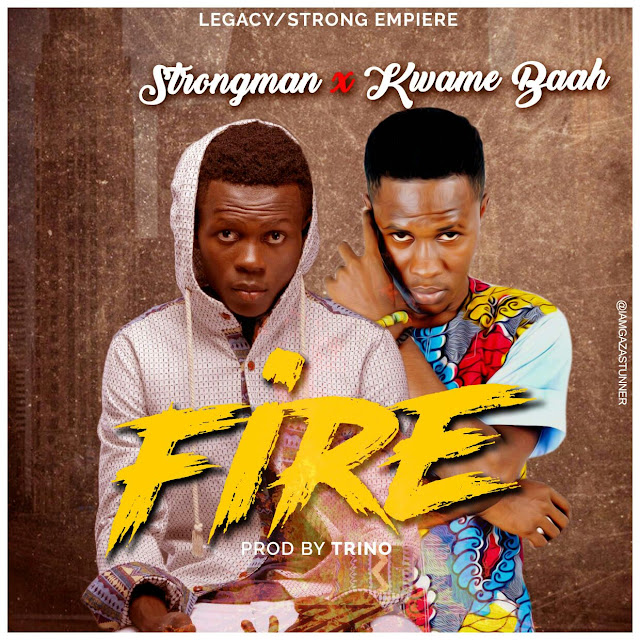 Strongmam X Kwame Baah - Fire | Prod by Trino