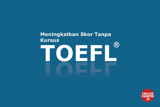 Kupas Tuntas Cara Belajar TOEFL Mandiri Tanpa Kursus