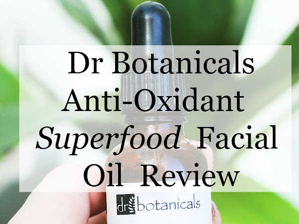 Dr Botanicals Anti-Oxidant Superfood Facial Oil | REVIEW