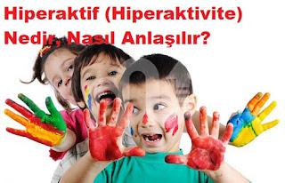 Hiperaktif (Hiperaktivite) Nedir, Nasıl Anlaşılır?