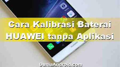Cara Kalibrasi Baterai Android HUAWEI tanpa Aplikasi