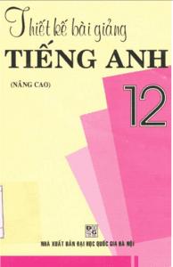 Thiết Kế Bài Giảng Tiếng Anh 12 Nâng Cao - Hoàng Thị Lệ