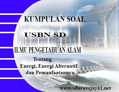 Kumpualn Soal IPA SD tentang Energi dan Energi Alternatif