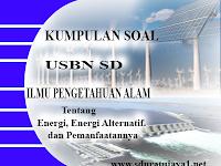 Kumpulan Soal USBN SD IPA 2019 tentang Energi, Energi Alternatif, dan Pemanfaatannya