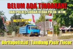 Gila! Tambang Pasir Ilegal Tlocor, Jabon Tidak Ada Tindakan Hukum.