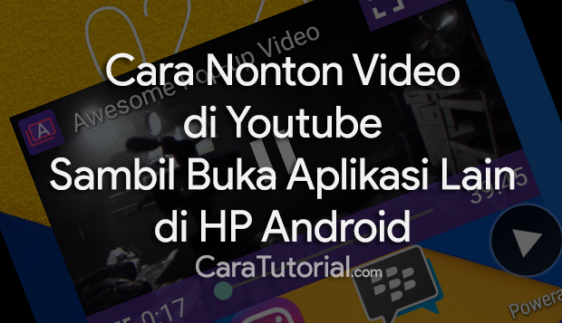 Begini Cara Nonton Youtube Sambil Buka Aplikasi Lain di Android
