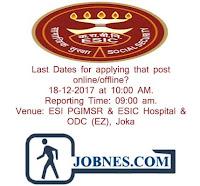 Last Dates for applying that post online/offline? 18-12-2017 at 10:00 AM. Reporting Time: 09:00 am. Venue: ESI PGIMSR & ESIC Hospital & ODC (EZ), Joka