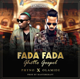Download FADA FADA( Ghetto Gospel): Phyno ft Olamide
