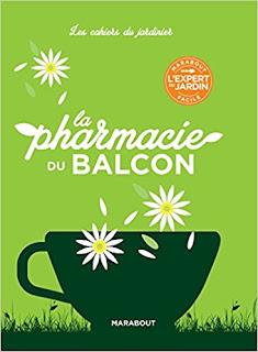 Les Cahiers Du Jardinier : La Pharmacie Du Balcon PDF