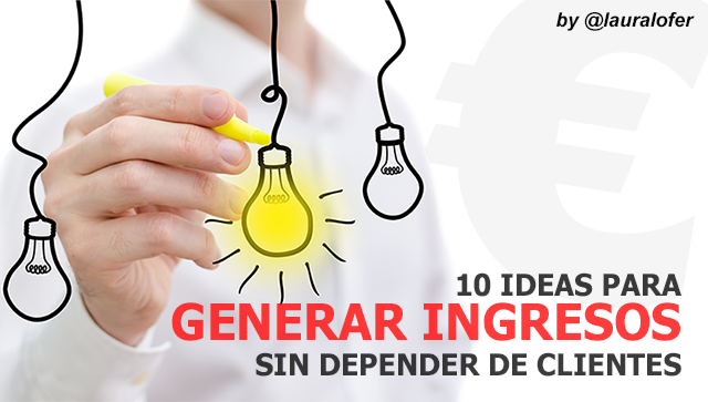10_ideas_para_generar_ingresos_sin_depender_de_clientes_by_@lauralofer