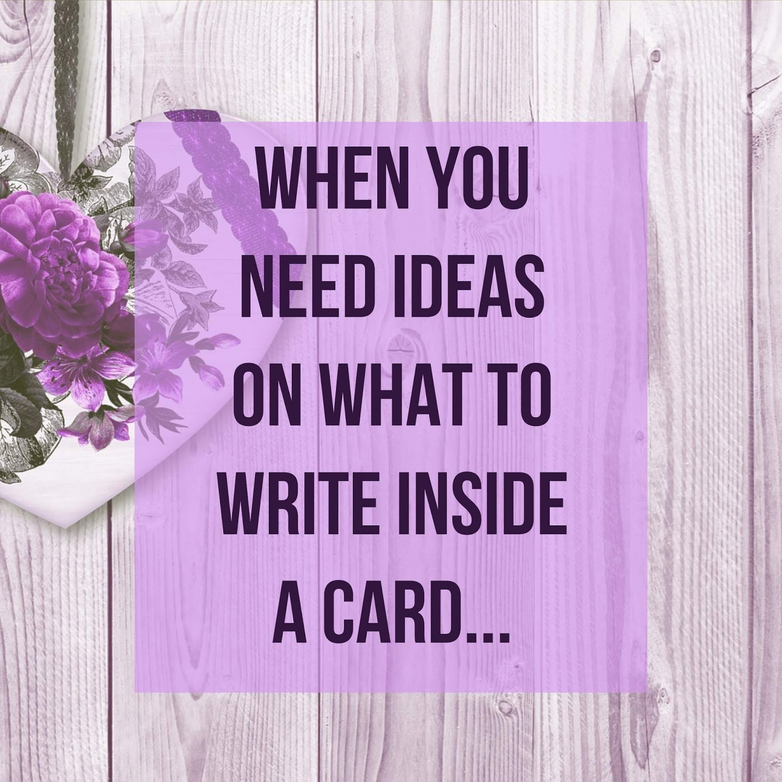 When You Need Ideas On What To Write Inside A Greeting Card Check