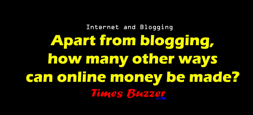 Apart from blogging, how many other ways can online money be made?