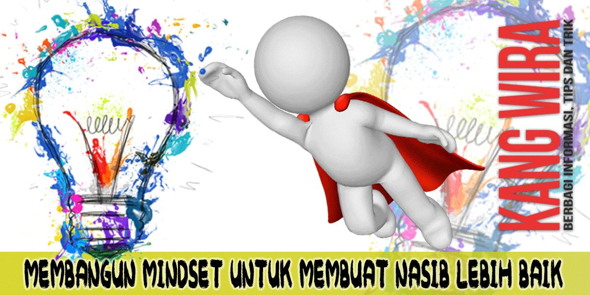 Membangun Mindset Untuk Membuat Nasib Lebih Baik