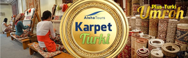 Paket Umroh Plus Turki Alsha Tour 2018 Karpet Turki