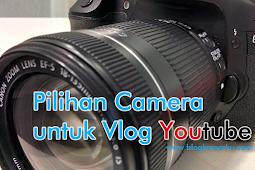 Pilihan Camera untuk Vlog Youtube