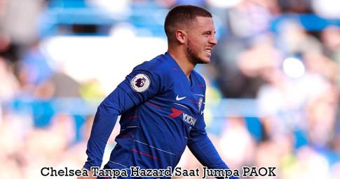 Chelsea Tanpa Hazard Saat Jumpa PAOK