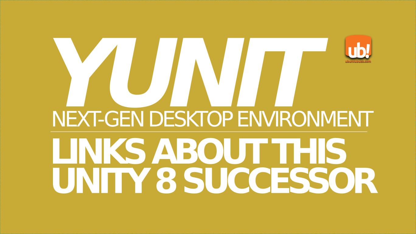 Ubuntu Buzz !: Resources About Yunit Desktop, The Successor