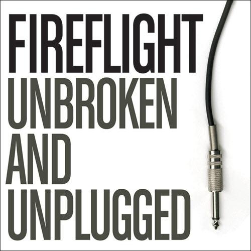 fireflight unbroken and unplugged