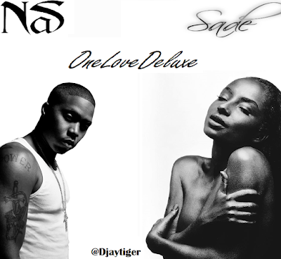 SADE AND NAS - ONE LOVE DELUXE @DJAYTIGER
