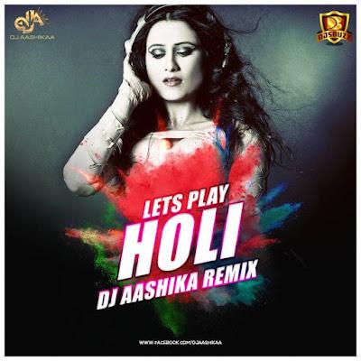 Lets Play Holi – DJ Aashika Remix