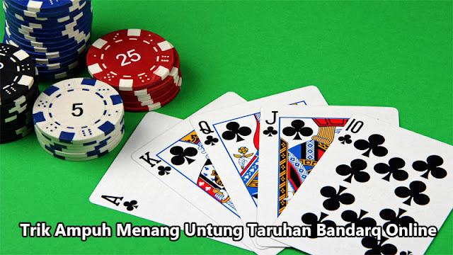 Trik Ampuh Menang Untung Taruhan Bandarq Online