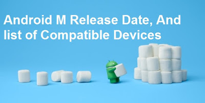 Android 6.0 Marshmallow OTA Update Release Date, Schedule And List of Compatible Devices