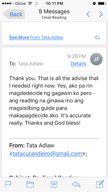 Thank you. That is all the advise that I needed right now. Yes, ako pa rin magdedecide ng gagawin ko pero ang reading na ginawa mo ang magsisilbing guide para makapagdecide ako. It's accurate really. Thanks and God bless!