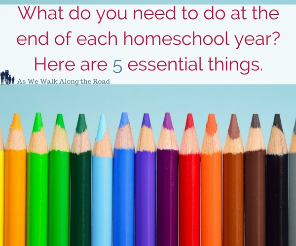 How to homeschool- essential tasks for the end of your homeschool year