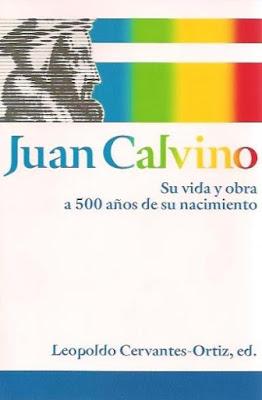 Leopoldo Cervantes-Juan Calvino,Su Vida y Obra a 500 Años De Su Nacimiento-