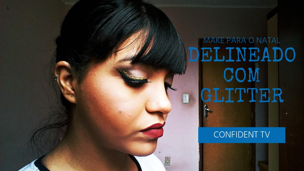 MAKE PARA O NATAL | PELE, DELINEADO COM GLITTER E PENTEADO | BLOG CONFIDENT